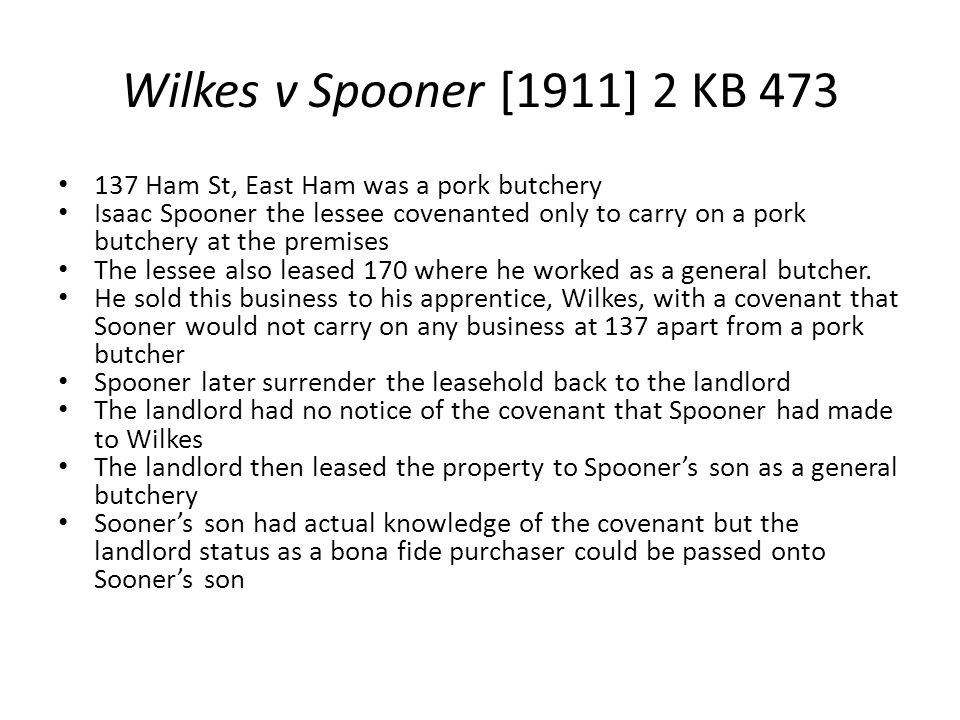 Wilkes v Spooner [1911] 2 KB 473 137 Ham St, East Ham was a pork butchery.